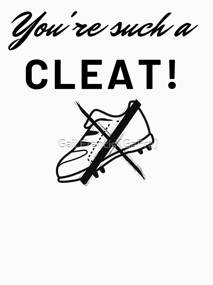 You're Such A Cleat, Funny Sports Tee by TriniArtStudio
