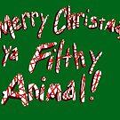 Merry Christmas ya Filthy Animal! by GroglioArt