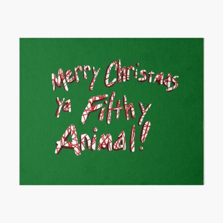 Merry Christmas ya Filthy Animal! Art Board Print
