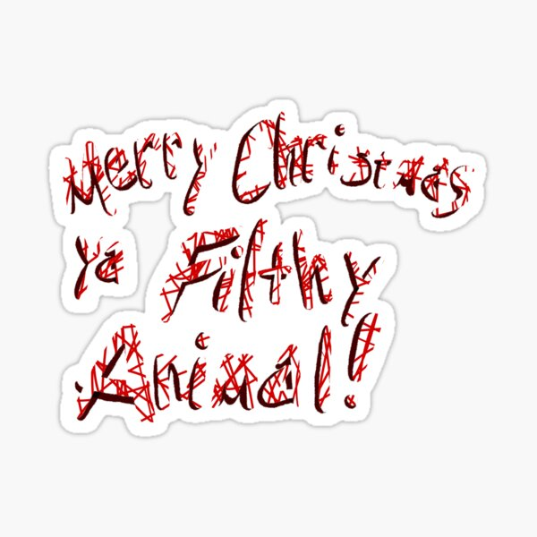 Merry Christmas ya Filthy Animal! Sticker