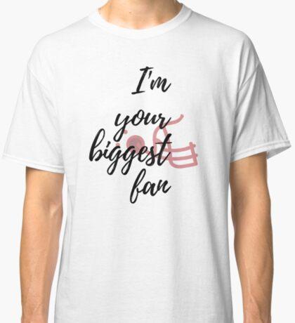 I'm Your Biggest Fan Classic T-Shirt