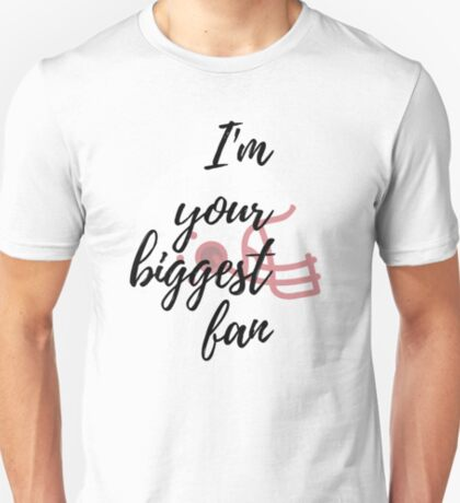 I'm Your Biggest Fan T-Shirt