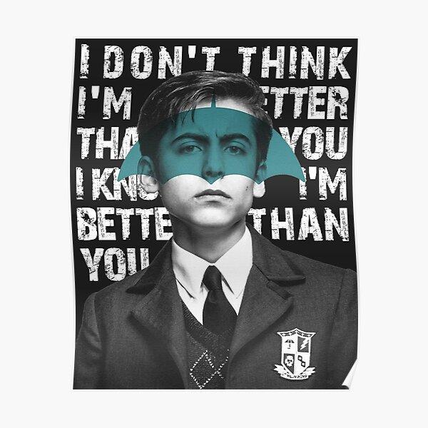 Umbrella Academy - Je ne pense pas que je suis meilleur que toi, je sais que je suis meilleur que toi Poster