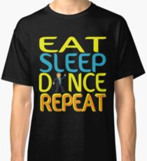 Eat Sleep Dance Repeat Gifts Classic T-Shirt