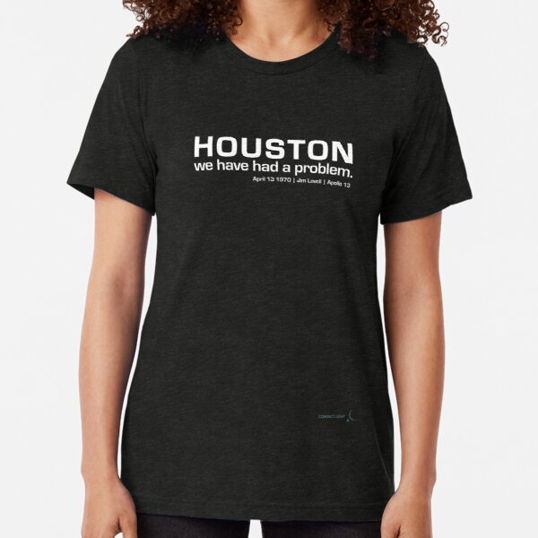 HOUSTON   we have had a problem   Apollo 13 - 50th anniversary Tri-blend T-Shirt