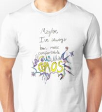 Maybe I've Always Been More Comfortable In Chaos Unisex T-Shirt