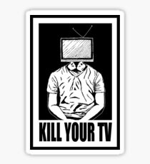 KILL YOUR TV Sticker