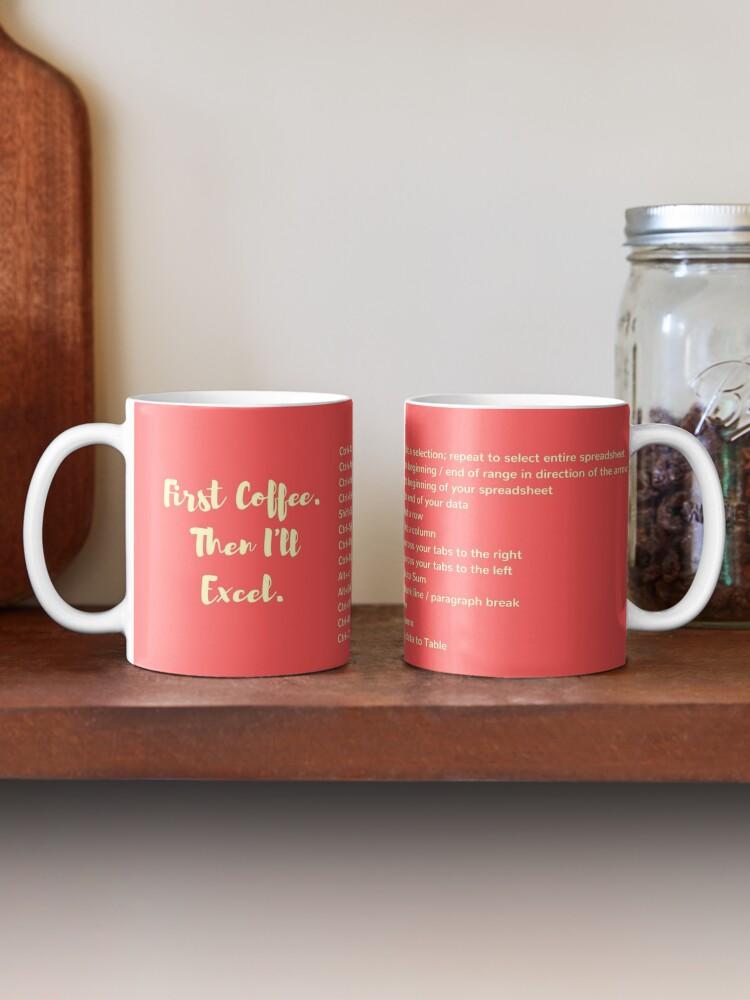 Alternate view of First Coffee. Then I'll Excel (+ Keyboard Shortcut Cheat Sheet) Coffee Mug in Coral Mug