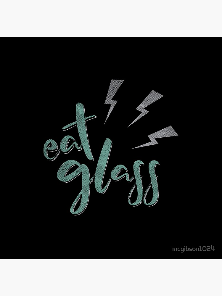 Eat Glass by mcgibson1024