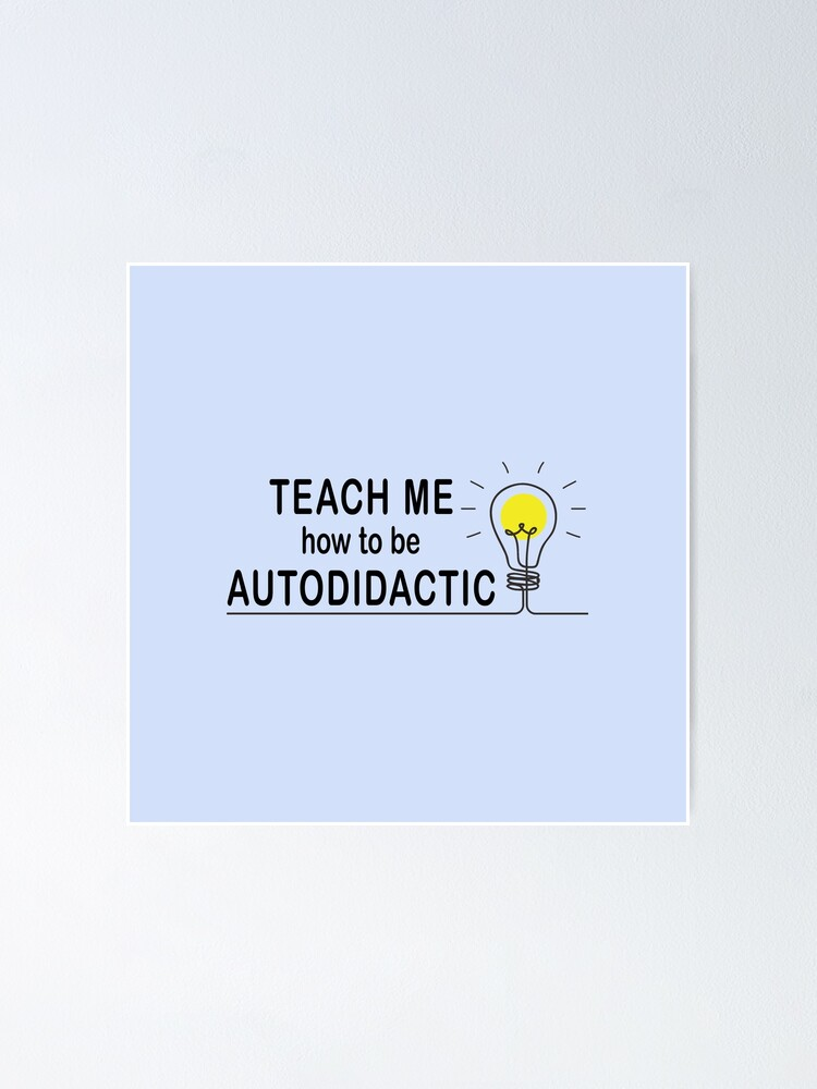 Alternate view of Autodidactic. Poster