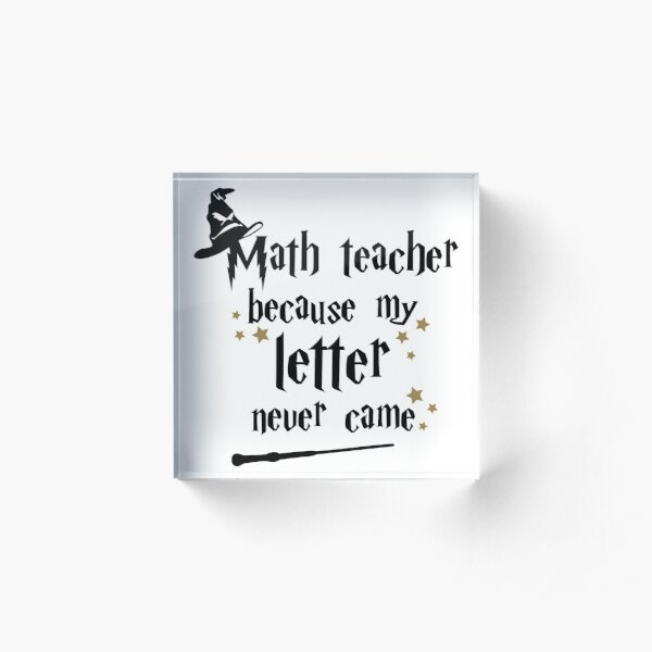 Math Teacher because my letter never came Acrylic Block
