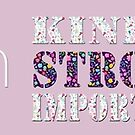 Kind Strong Important by Fun Arts