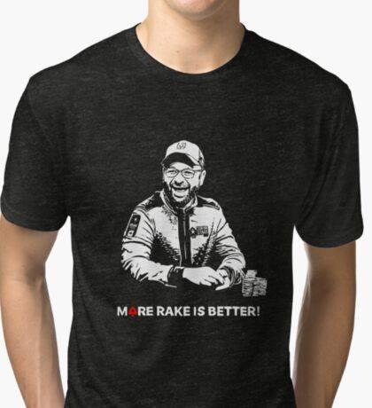 More Rake Is Better Tri-blend T-Shirt