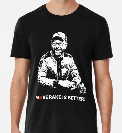 More Rake Is Better Premium T-Shirt