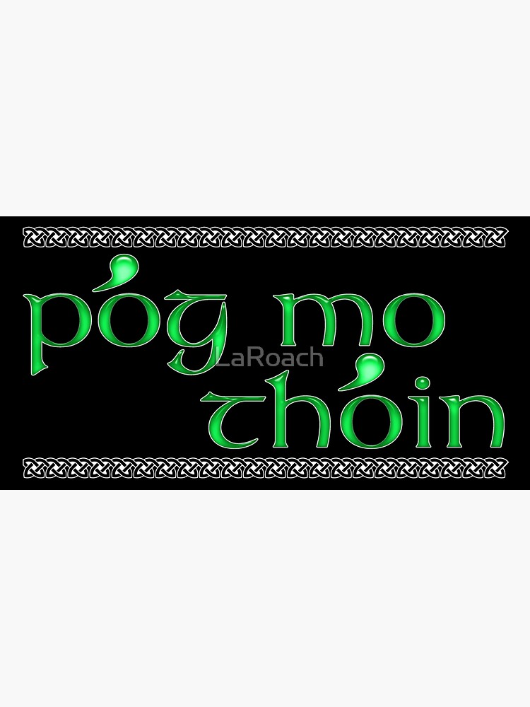 Pog Mo Thoin - Emerald Green Text with Celtic Border by LaRoach