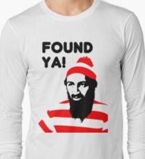 Osama Bin Laden dead t shirt 2- Found ya! Long Sleeve T-Shirt