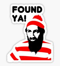Osama Bin Laden dead t shirt 2- Found ya! Sticker