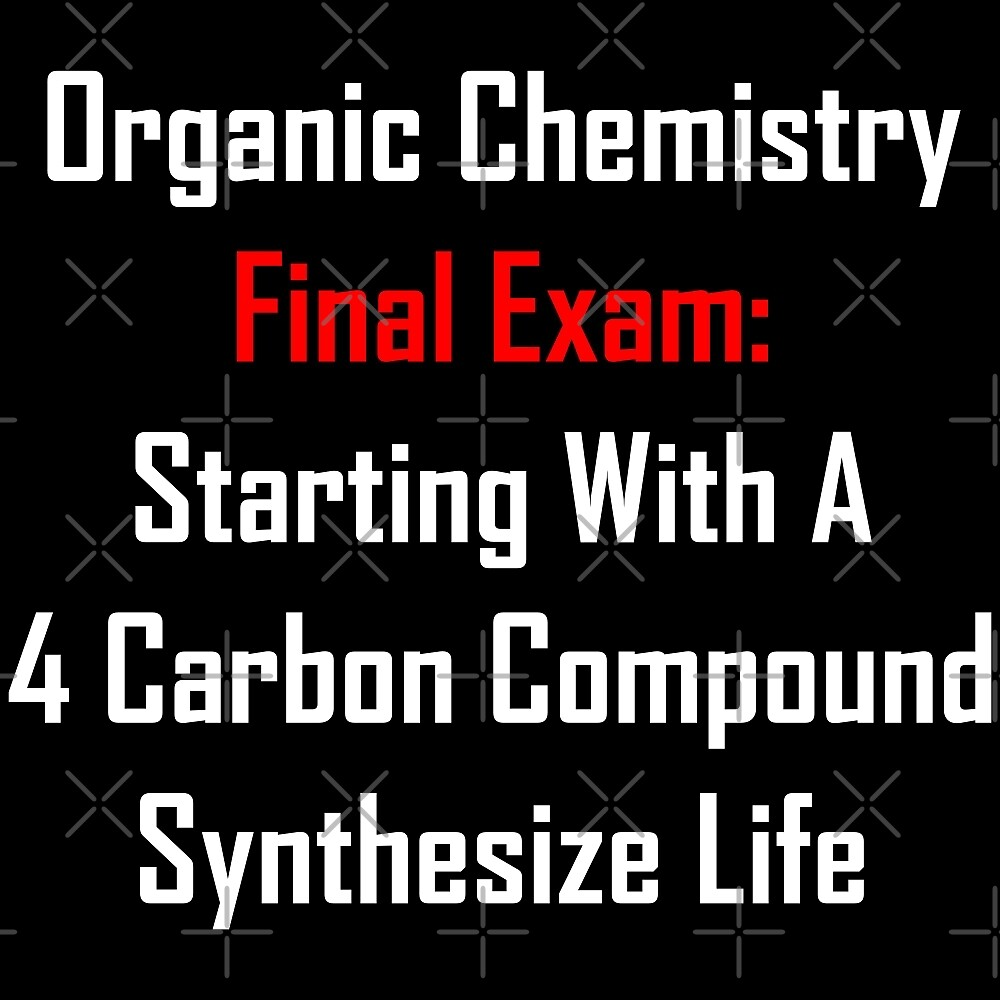 Organic Chemistry Final Exam: Synthesize Life by geeknirvana