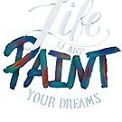 Life is art, paint your dreams. A awesome paint brush hand writing lettering by hypnotzd