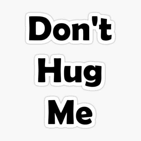 Don't Hug Me Sticker