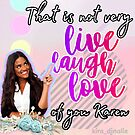 That's not very live laugh love of you by Beautifultd