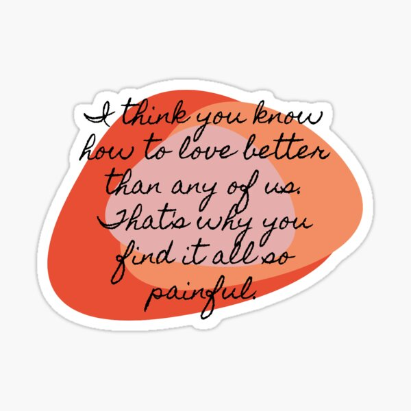 I Think You Know How to Love Better Than Any of Us- Fleabag Sticker