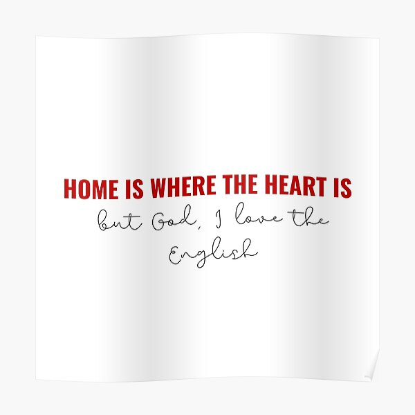Home is Where The Heart Is, But God I Love The English - Taylor Swift Lover Album London Boy Lyrics Poster
