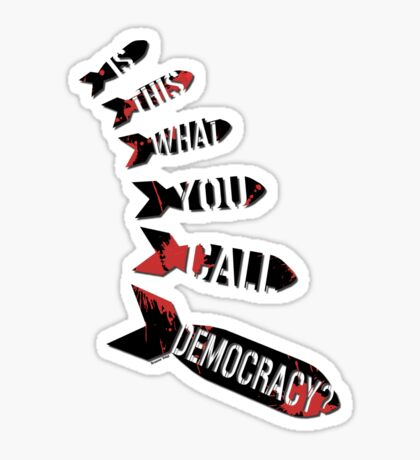 Is This What You Call Democracy?  Sticker