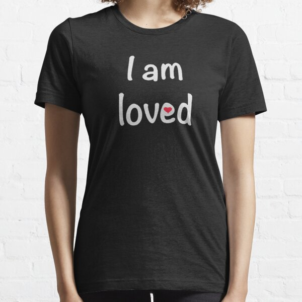 I am loved Essential T-Shirt