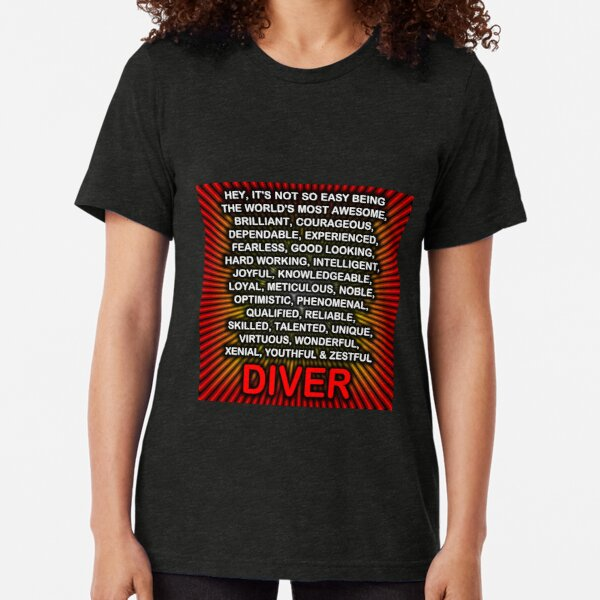 Hey, It's Not So Easy Being ... Diver  Tri-blend T-Shirt