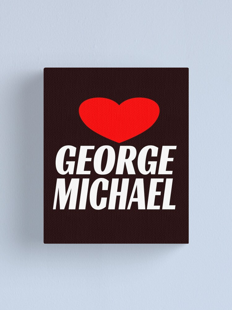 George Michael I Love You Gift Gift Idea T Shirt Canvas Print By Giulystar Redbubble