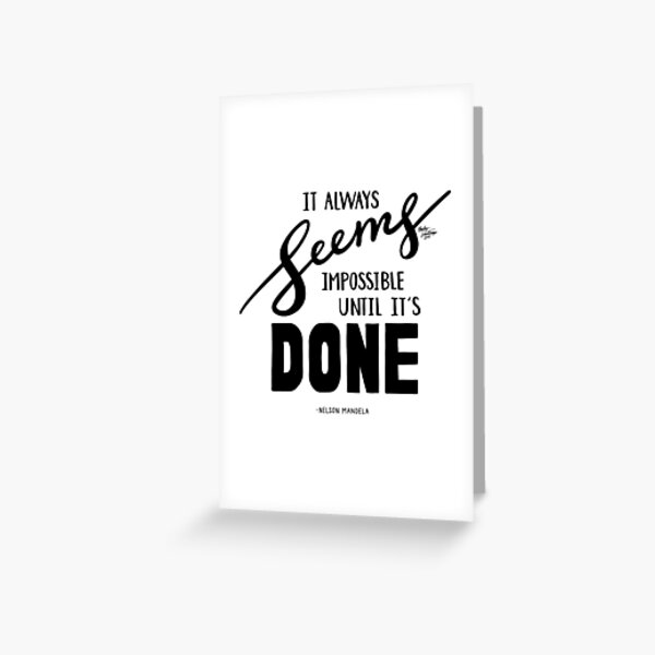 It Always Seems Impossible Until It's Done - Nelson Mandela Greeting Card