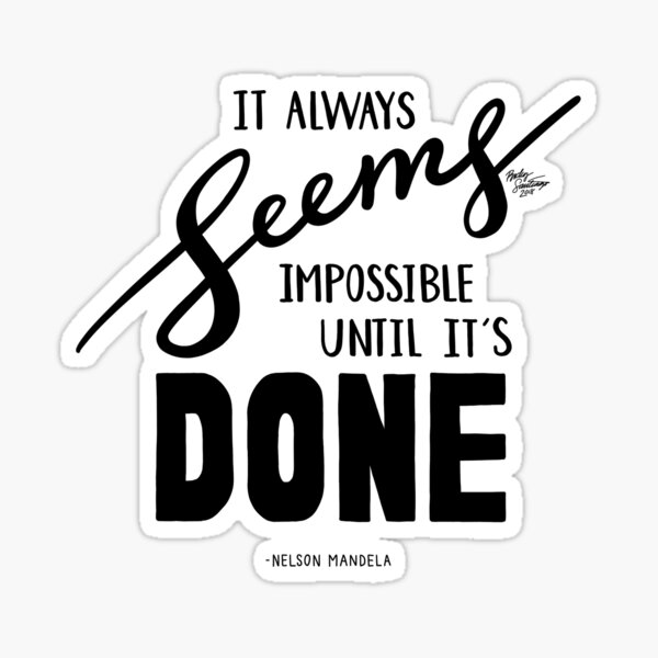 It Always Seems Impossible Until It's Done - Nelson Mandela Sticker