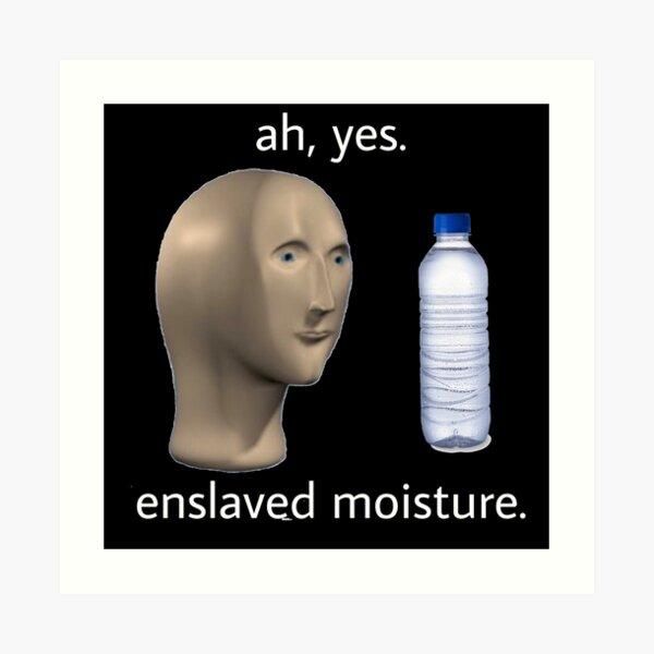 ah, yes. enslaved moisture. Logo Art Print