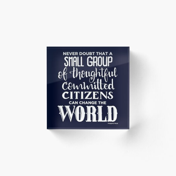 Change the world! Margaret Mead quote Acrylic Block