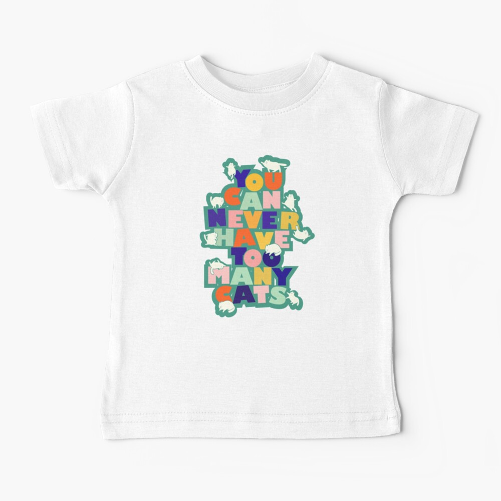 You can never have too many cats - colorful typography Baby T-Shirt