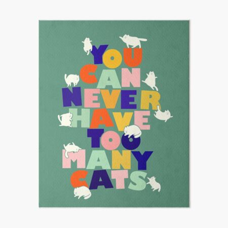 You can never have too many cats - colorful typography Art Board Print
