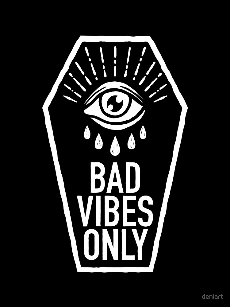 Bad Vibes Only by deniart