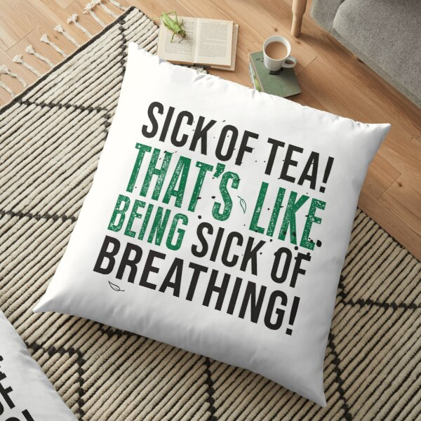 Tea Quote Design for Tea Lovers: Sick of Tea is Like Being Sick of Breathing! Avatar The Last Airbender Quote Floor Pillow