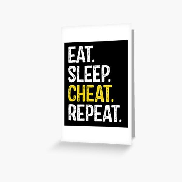 Eat Sleep Cheat Repeat Greeting Card