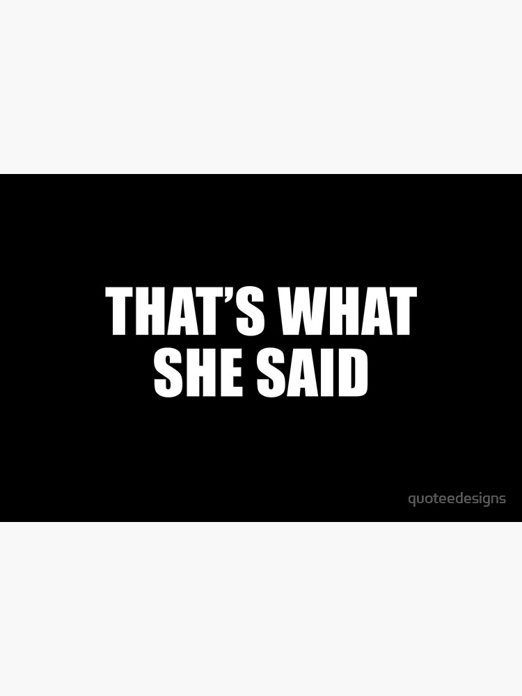 That's What She Said - Michael Scott (Black) by quoteedesigns