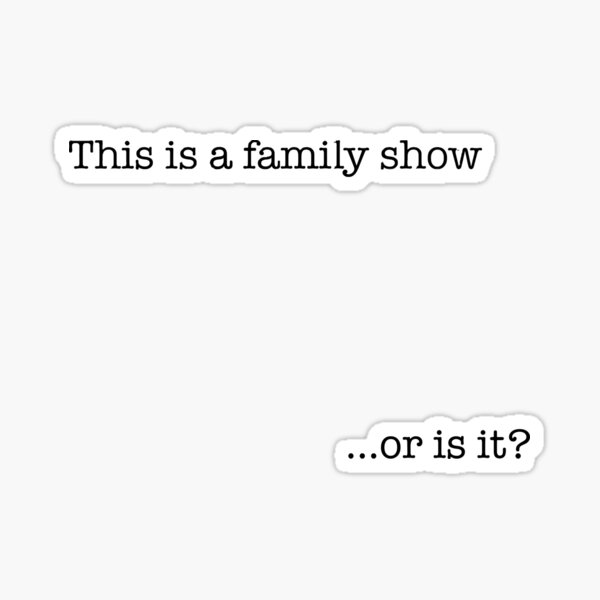 Este es un show familiar Pegatina