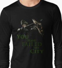 Green Arrow - You have failed this city Long Sleeve T-Shirt