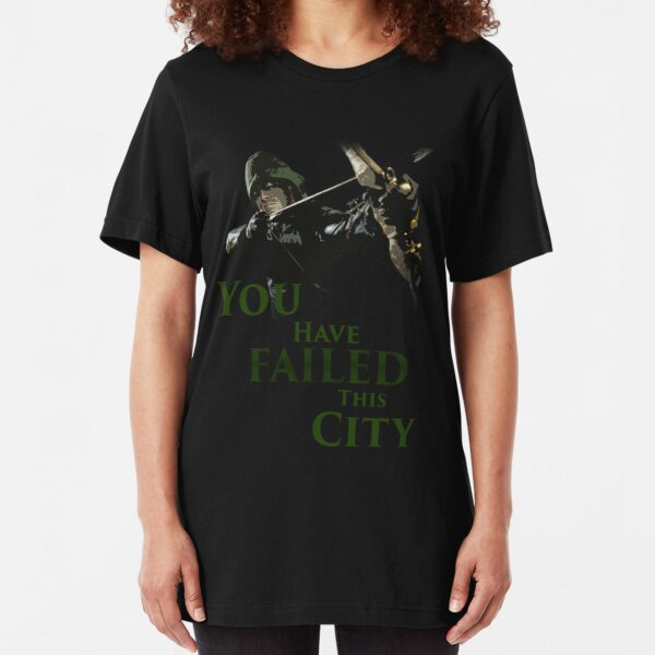 Green Arrow - You have failed this city Slim Fit T-Shirt
