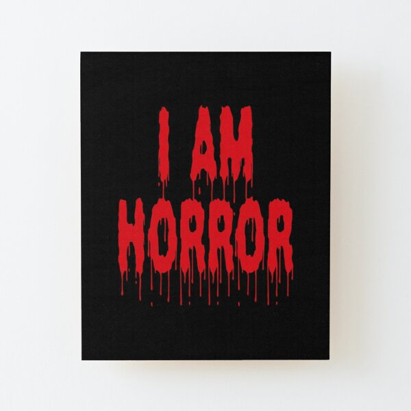 I Am Horror (Dripping Blood) Wood Mounted Print