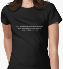Into: being forced to build spaceships... Womens Fitted T-Shirt