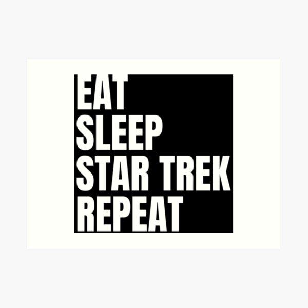 Eat Sleep Star Trek Repeat Art Print
