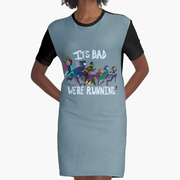C'est mauvais, nous courons Robe t-shirt