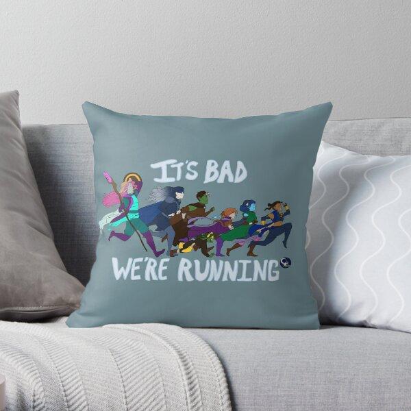 It's Bad, We're Running Throw Pillow