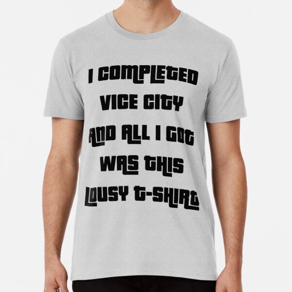 I completed Vice City and all I got was this lousy blank Premium T-Shirt